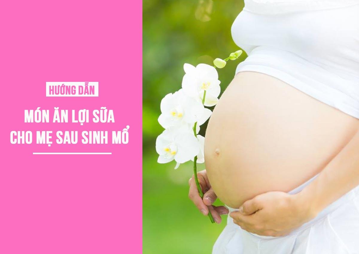 Món ăn lợi sữa cho mẹ sau sinh mổ