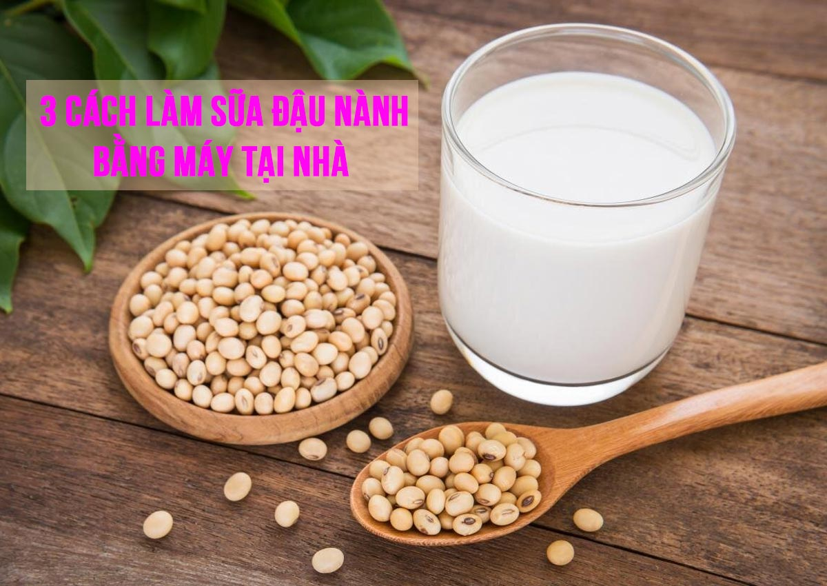 3 cách làm sữa đậu nành bằng máy tại nhà