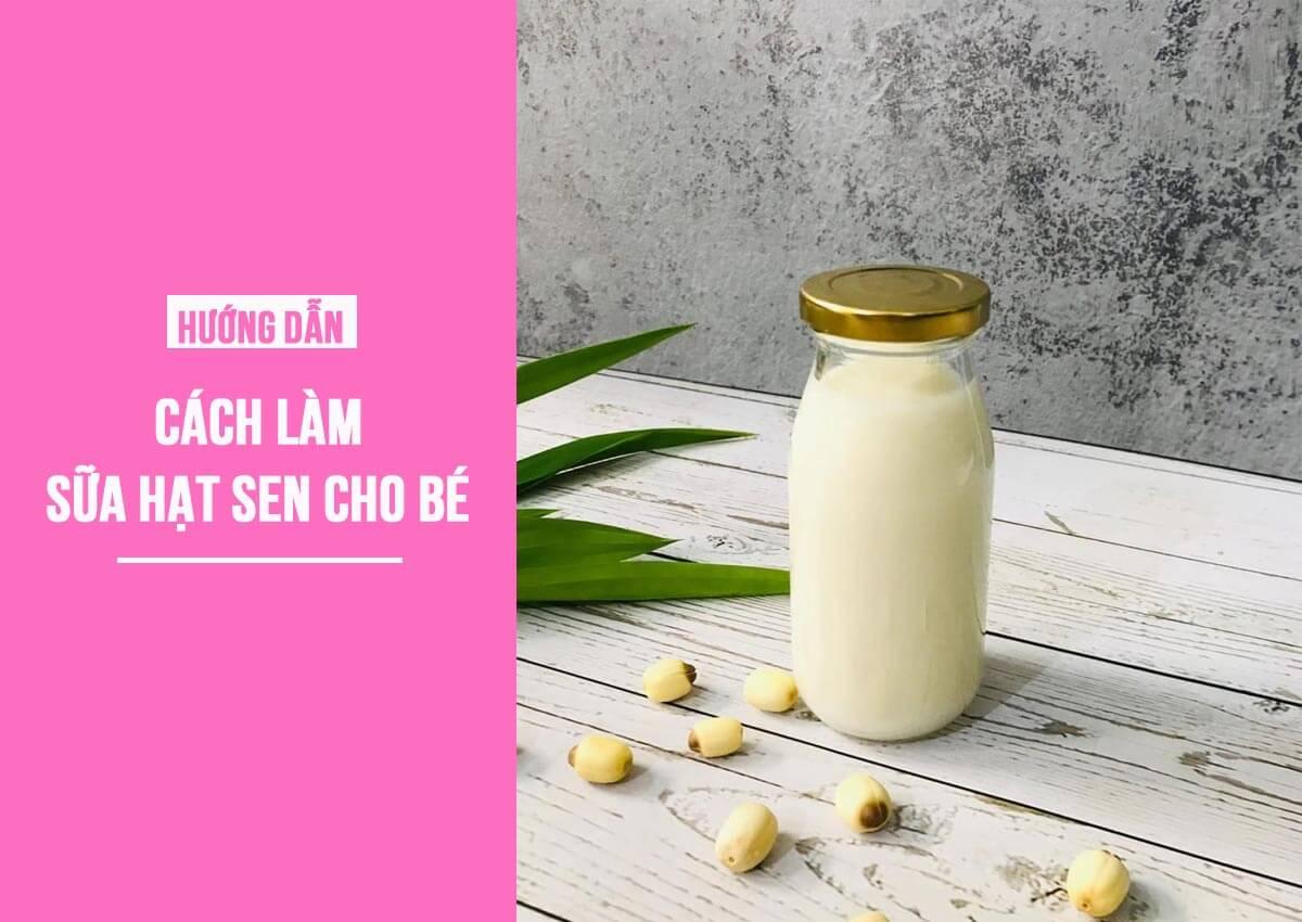 Cách làm sữa hạt sen cho bé